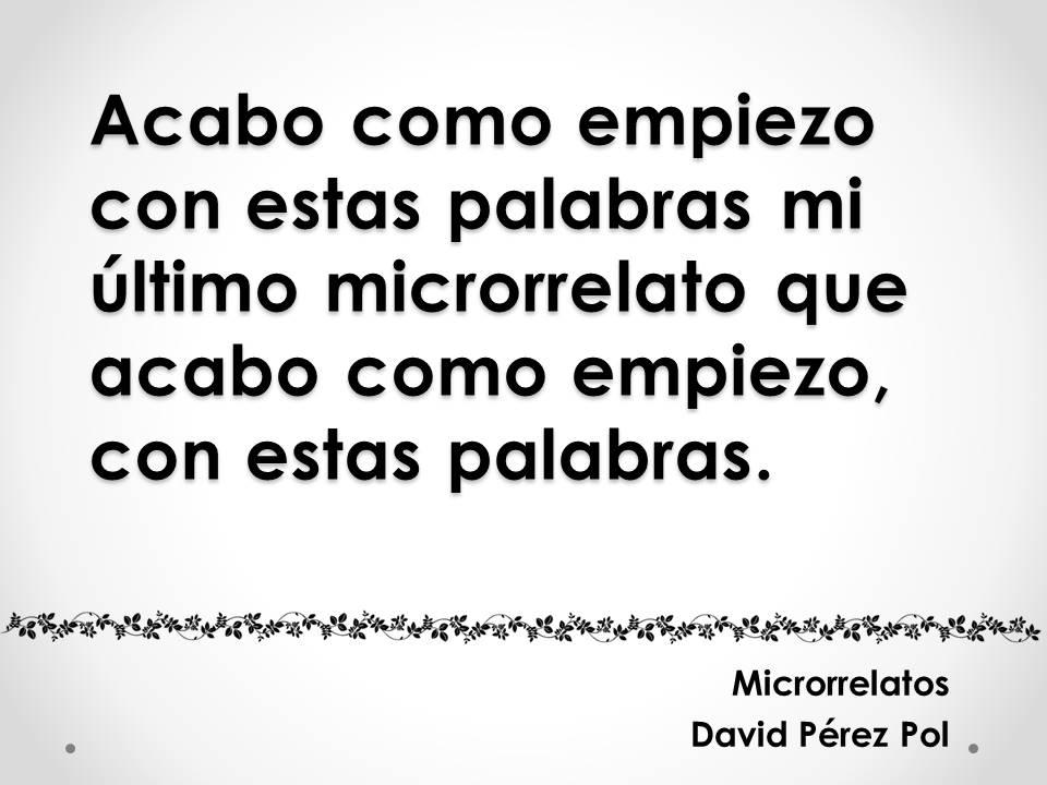 Acabo como empiezo Microrrelato nº 1 de David Pérez Pol
