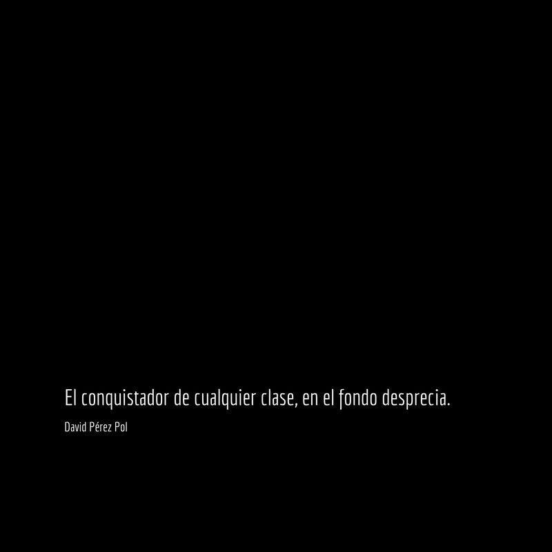 El conquistador de Aforismo nº 156 de David Pérez Pol