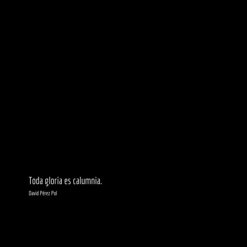 Toda gloria es Aforismo nº 164 de David Pérez Pol