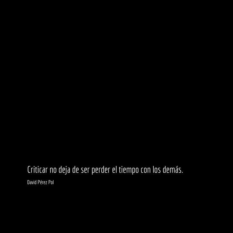 Criticar no deja de ser Aforismo nº 176 de David Pérez Pol