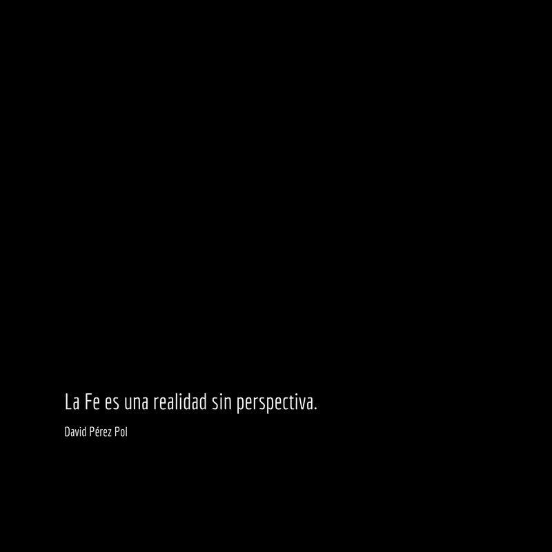 La Fe es Aforismo nº 178 de David Pérez Pol