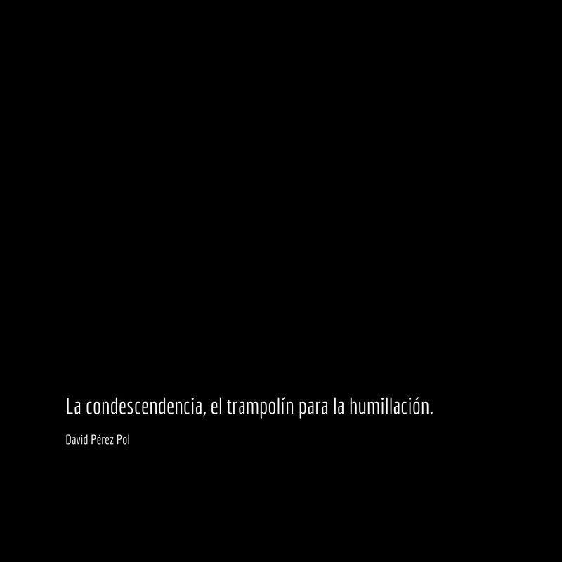 La condescendencia Aforismo nº 186 de David Pérez Pol