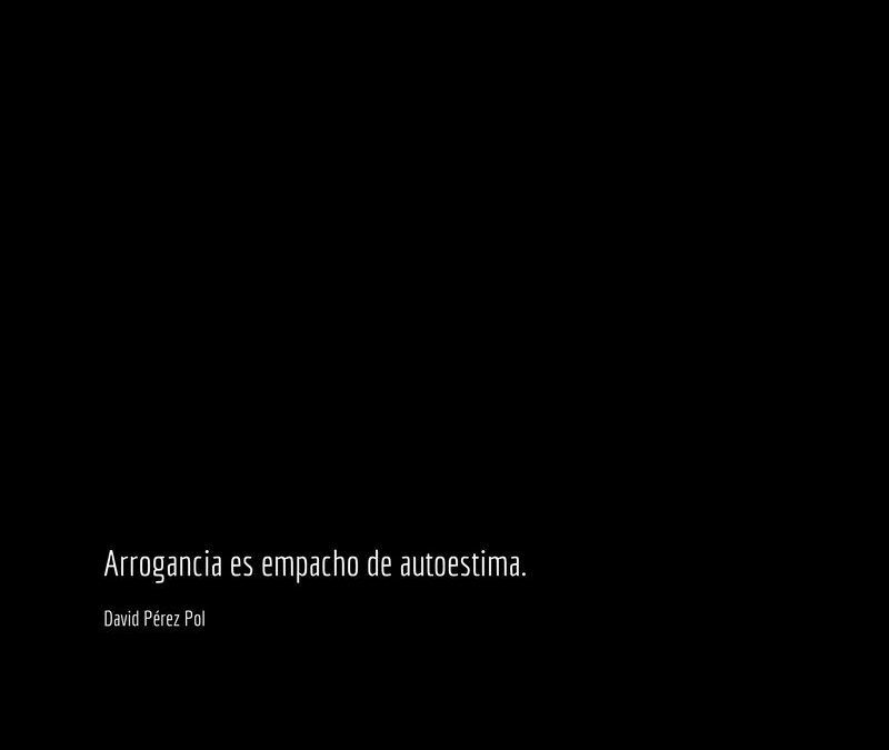 Arrogancia es