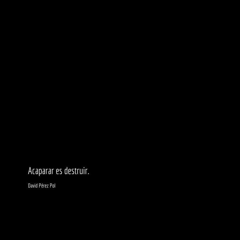 Acaparar es Aforismo nº 222 de David Pérez Pol