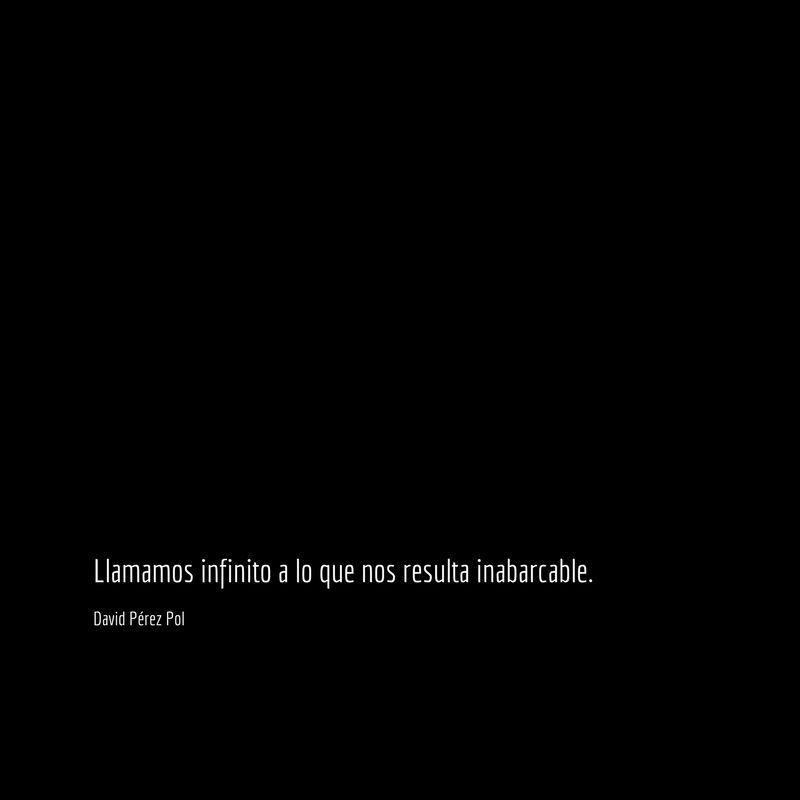 Llamamos infinito Aforismo nº 245 de David Pérez Pol
