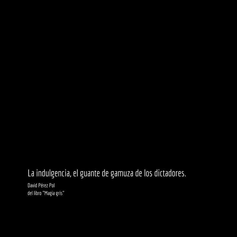 La indulgencia Aforismo nº 26 de Magia gris de David Pérez Pol