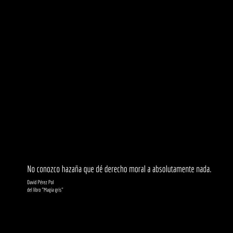 No conozco hazaña Aforismo nº 33 de Magia gris de David Pérez Pol