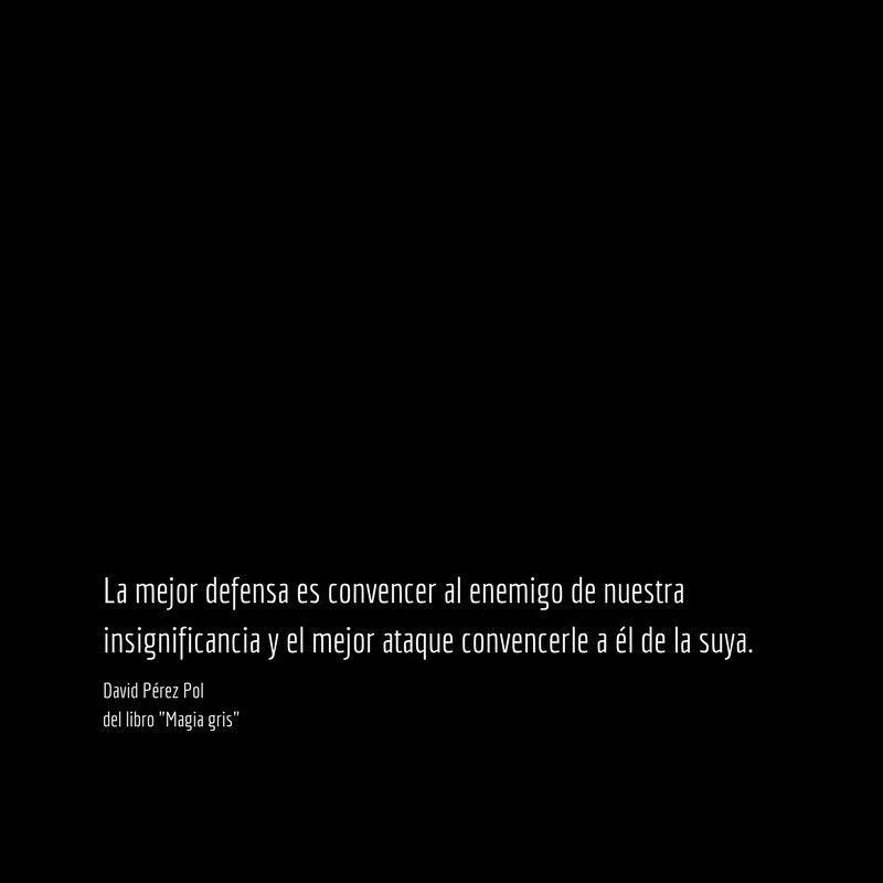 La mejor defensa es Aforismo nº 43 de Magia gris de David Pérez Pol