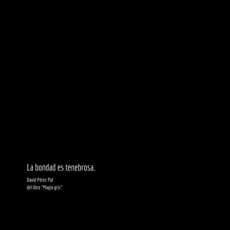 La bondad es Aforismo nº 44 de Magia gris de David Pérez Pol