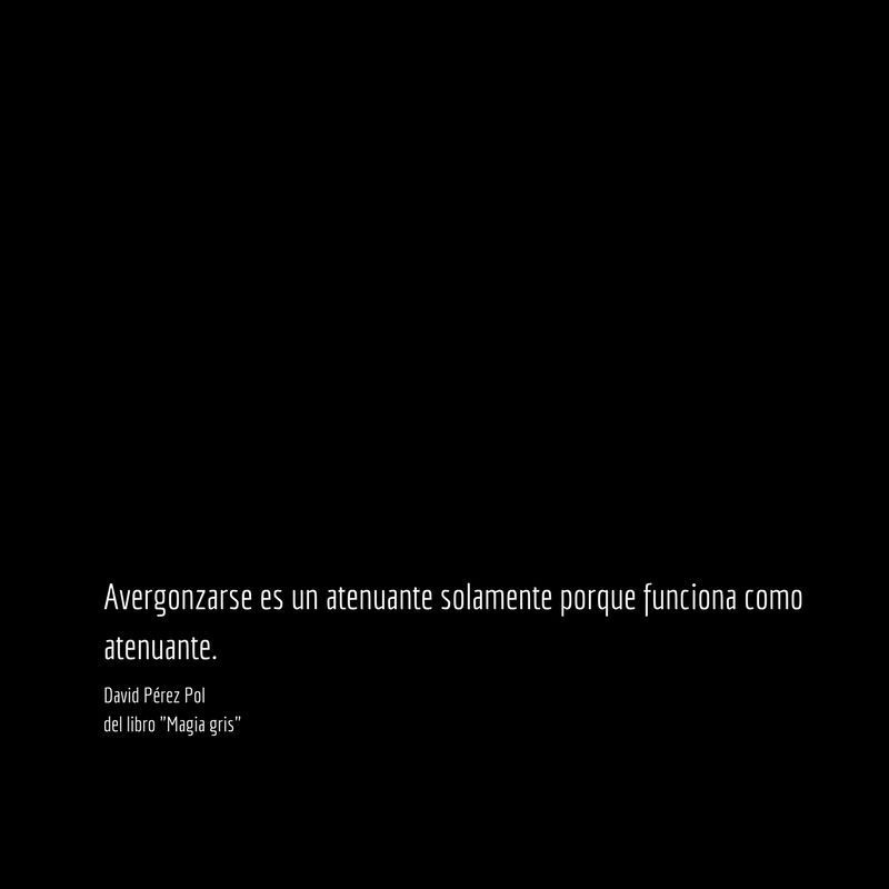 Avergonzarse es un Aforismo nº 45 de Magia gris de David Pérez Pol