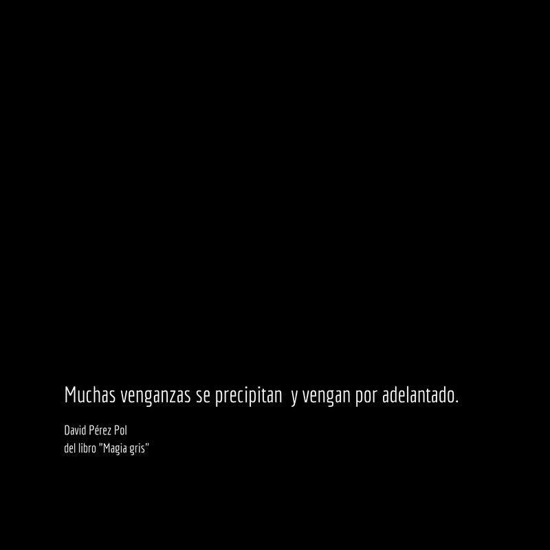 Muchas venganzas se Aforismo nº 46 de Magia gris de David Pérez Pol