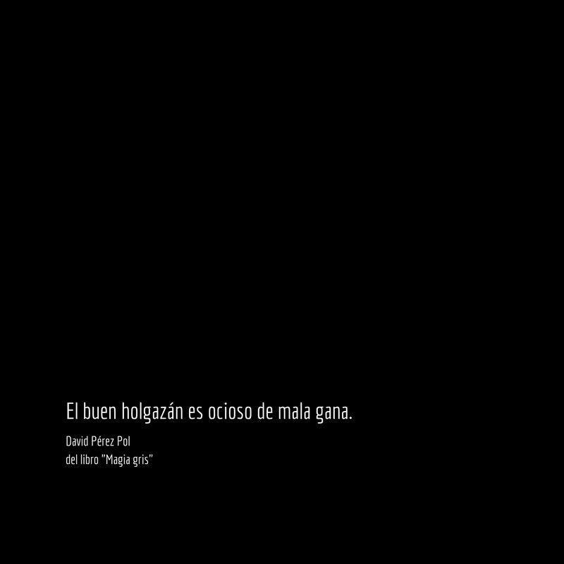 El buen holgazán es Aforismo nº 70 de Magia gris de David Pérez Pol