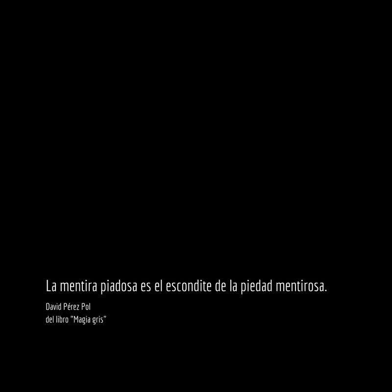 La mentira piadosa es Aforismo nº 71 de Magia gris de David Pérez Pol