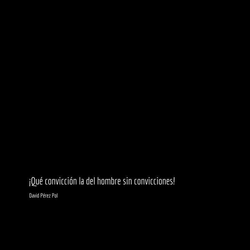 Qué convicción Aforismo nº 8 de David Pérez Pol