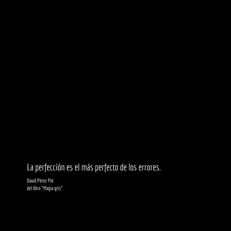 La perfección es Aforismo nº 81 de Magia gris de David Pérez Pol