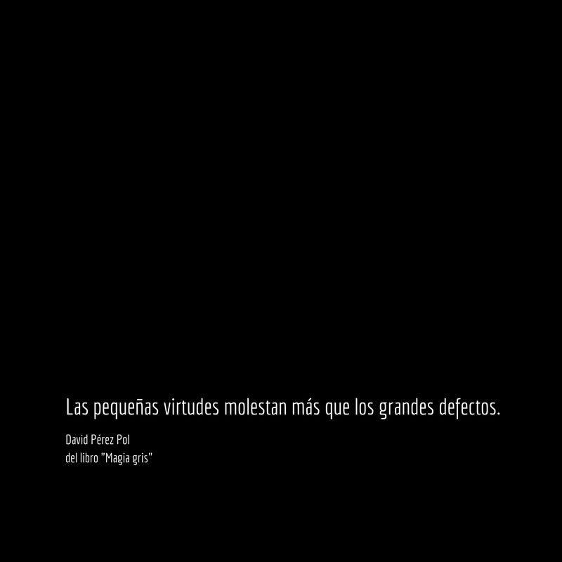 Las pequeñas virtudes Aforismo nº 82 de Magia gris de David Pérez Pol