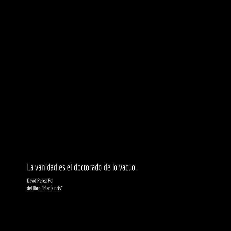 La vacuidad es Aforismo nº 83 de Magia gris de David Pérez Pol