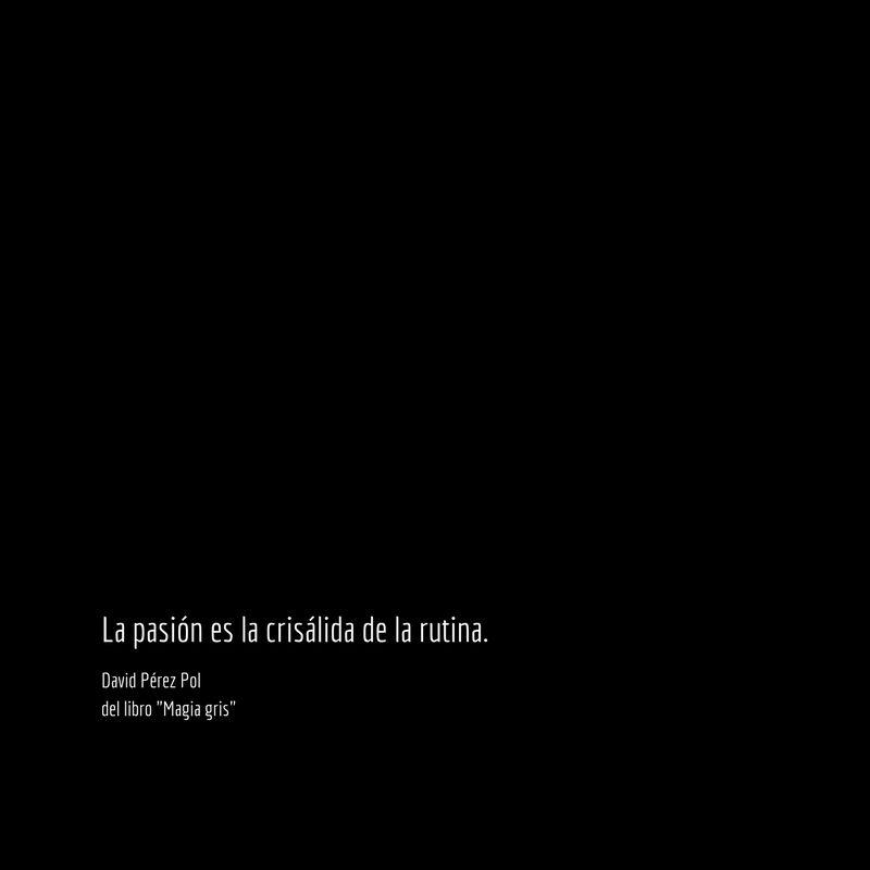 La pasión es la Aforismo nº 88 de Magia gris de David Pérez Pol
