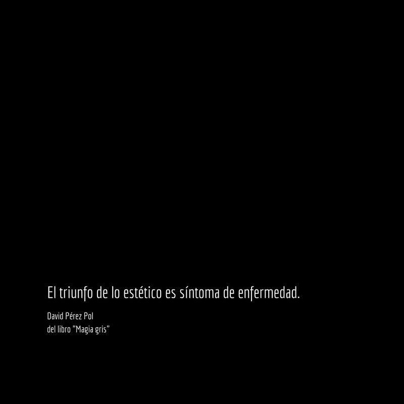 El triunfo de lo estético Aforismo nº 92 de Magia gris de David Pérez Pol
