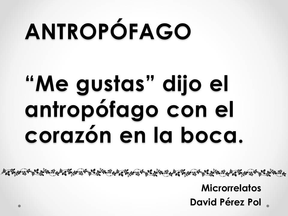 Antropófago Microrrelato nº 2 de David Pérez Pol