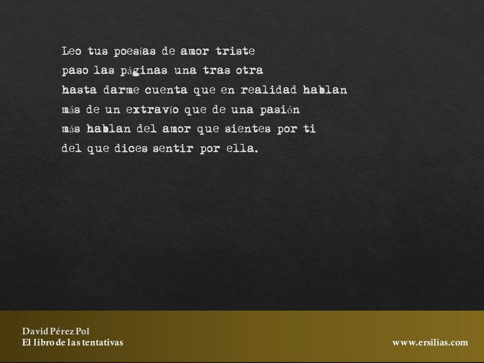 Leo tus poemas de amor triste de El libro de las tentativas de David Pérez Pol