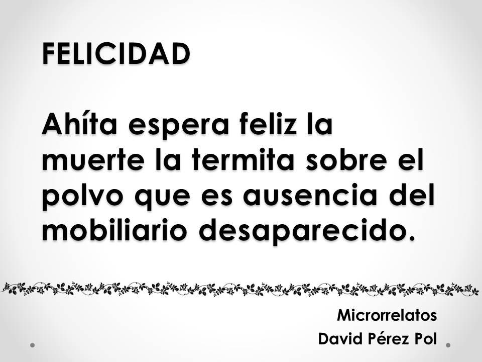 Felicidad Microrrelato nº 9 de David Pérez Pol