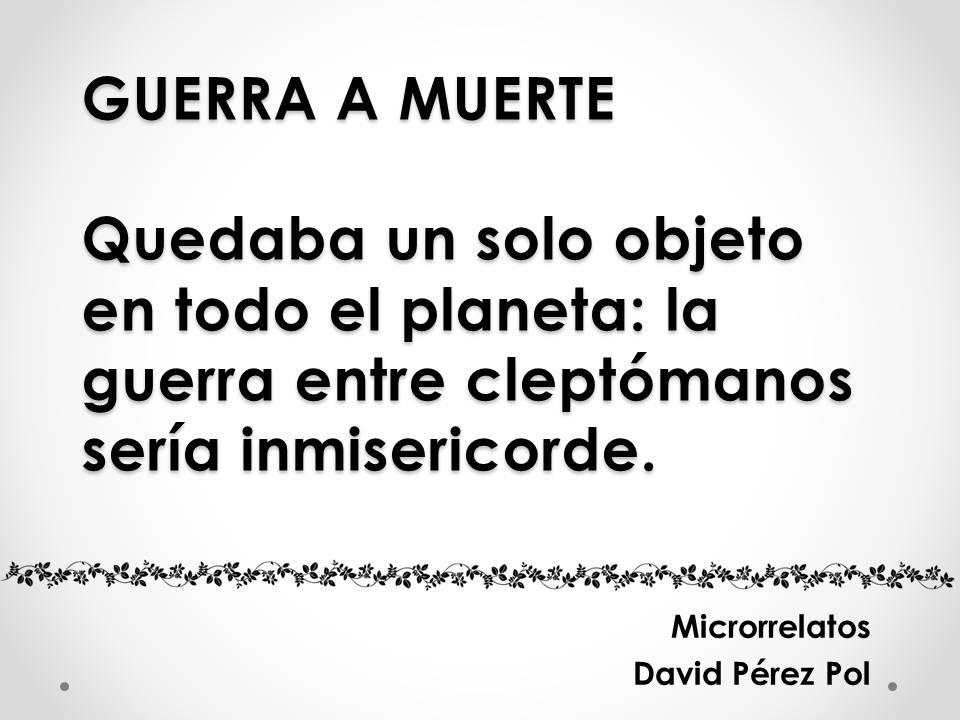 Guerra a muerte Microrrelato nº 11 de David Pérez Pol