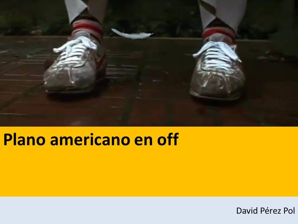 Plano americano en off