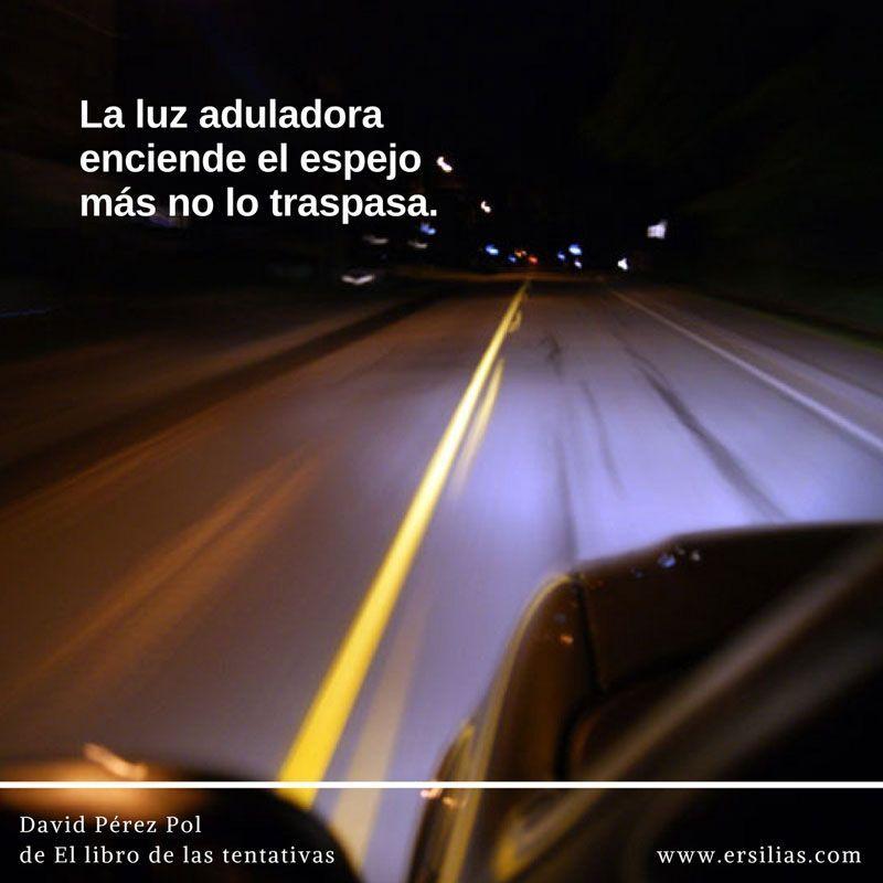 La luz aduladora Poema nº 28 de David Pérez Pol de El libro de las tentativas