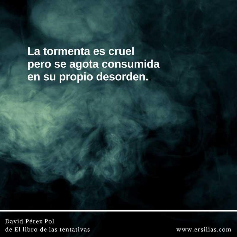 La tormenta es cruel Poema nº 30 de David Pérez Pol de El libro de las tentativas