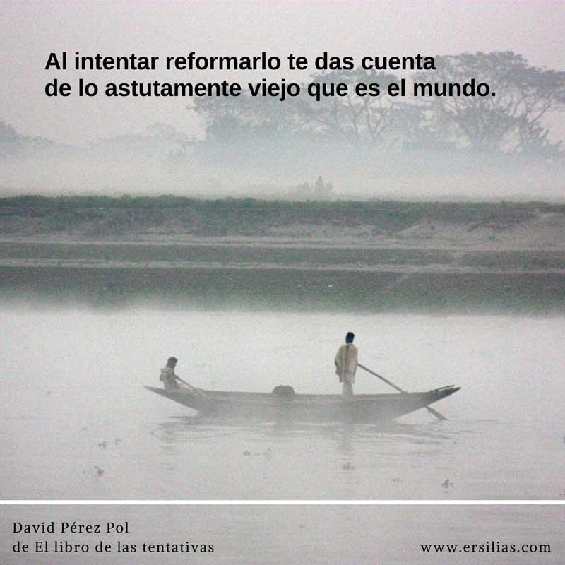 Al intentar reformarlo Poema nº 34 de David Pérez Pol de El libro de las tentativas