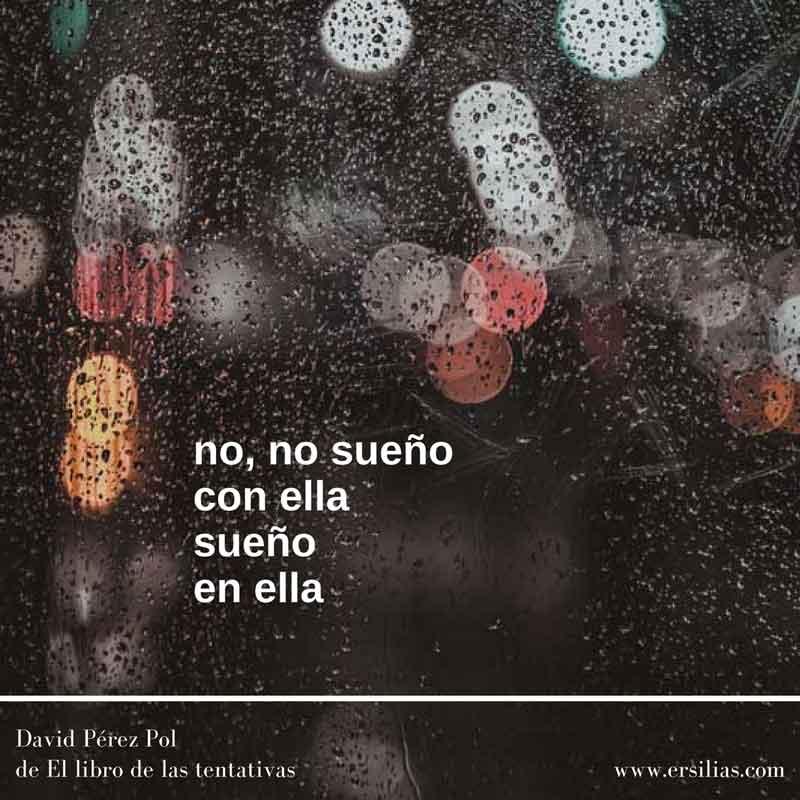 No no sueño Poema nº 47 de David Pérez Pol de El libro de las tentativas
