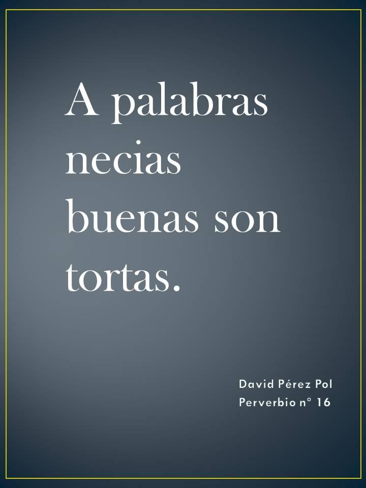 A palabras necias Preverbio nº 16 de David Pérez Pol