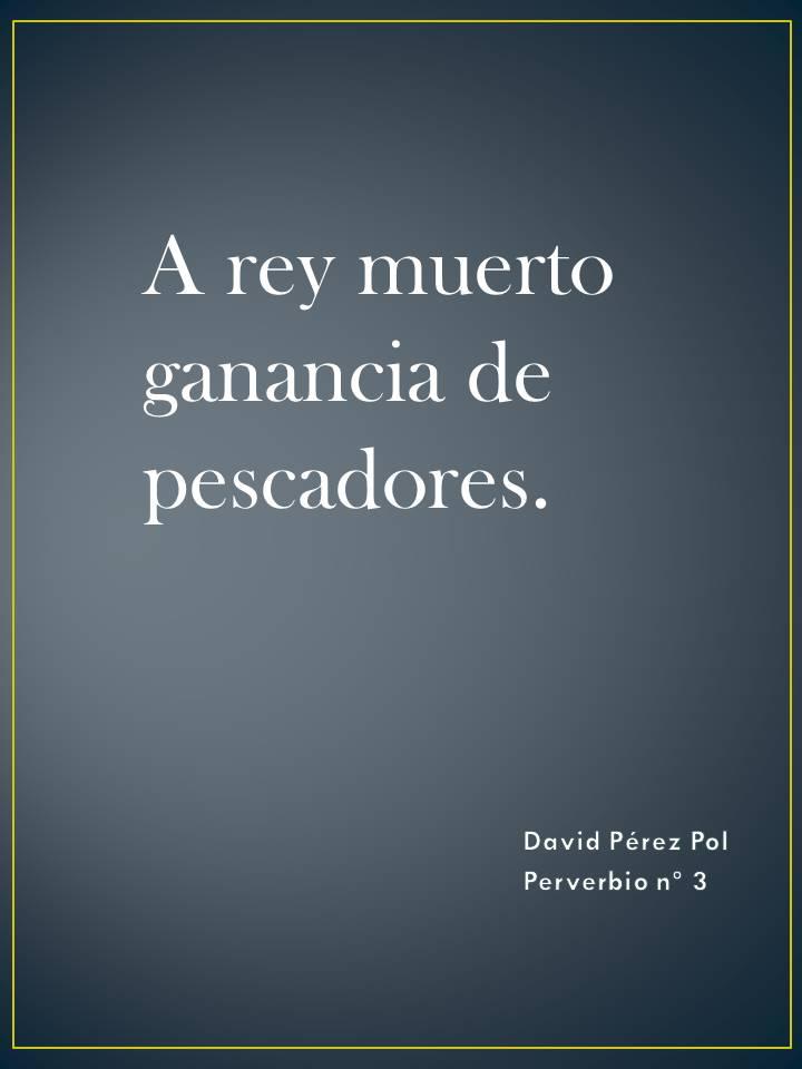 A rey muerto Preverbio nº 3 de David Pérez Pol