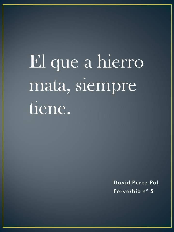 El que a hierro Preverbio nº 5 de David Pérez Pol