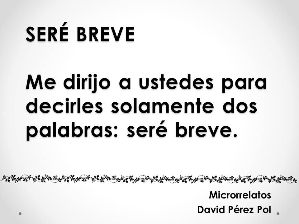 Seré breve Microrrelato nº 27 de David Pérez Pol